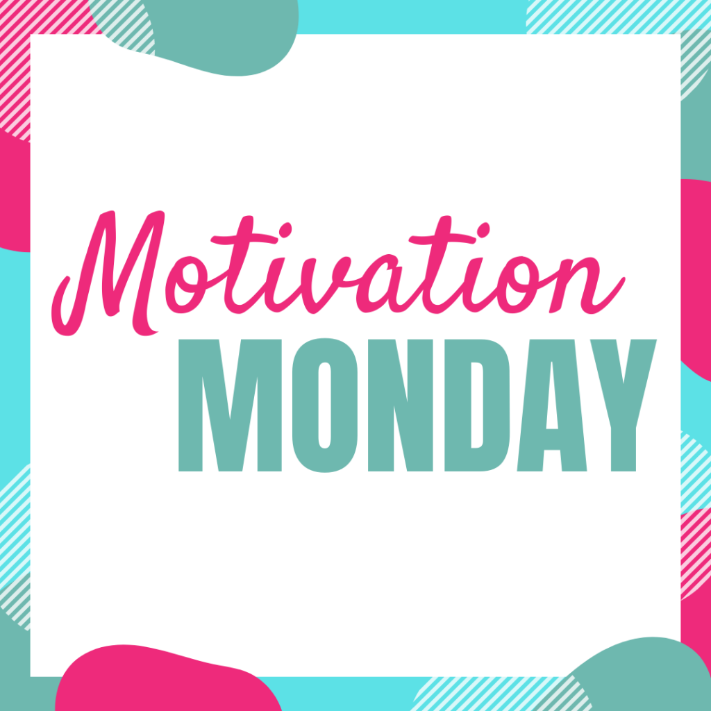 Colorful square to get your week started with words of Motivation Monday